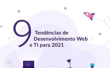 9 tendencias de desenvolvimento web e TI para 2021